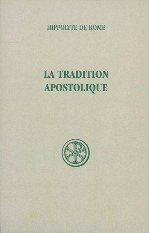 La tradition apostolique : d'après les anciennes versions Hippolyte (saint)