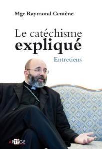 Le catéchisme expliqué - Monseigneur Raymond Centene
