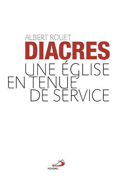 Les diacres : une Eglise en tenue de service Albert Rouet